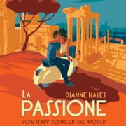 La Passione - How Italy Seduced the World audiobook by Dianne Hales