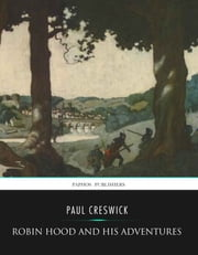 Robin Hood and His Adventures ebook by Paul Creswick