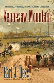 Kennesaw Mountain - Sherman, Johnston, and the Atlanta Campaign ebook by Earl J. Hess