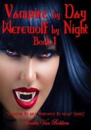 Vampire by Day Werewolf by Night Elina Jensen's Double Curse Book 1 ebook by Vianka Van Bokkem