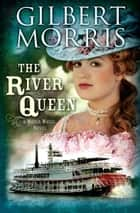 The River Queen: A Water Wheel Novel ebook by Gilbert Morris