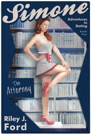 Simone: Adventures in Dating (The Attorney: Book 5) - Romance ebook by Riley J. Ford