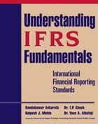 Understanding IFRS Fundamentals - International Financial Reporting Standards ebook by Nandakumar Ankarath, Kalpesh J. Mehta, T. P. Ghosh,...