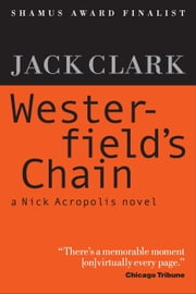 Westerfield's Chain - The Nick Acropolis novels, #1 ebook by Jack Clark
