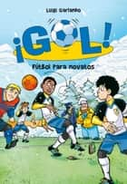 Fútbol para novatos (Serie ¡Gol! 18) ebook by Luigi Garlando