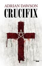 Crucifix ebook by Adrian DAWSON, Charles BONNOT