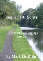 English 101 Series: 101 proverbs and sayings (set 2) ebook by Mark Griffiths