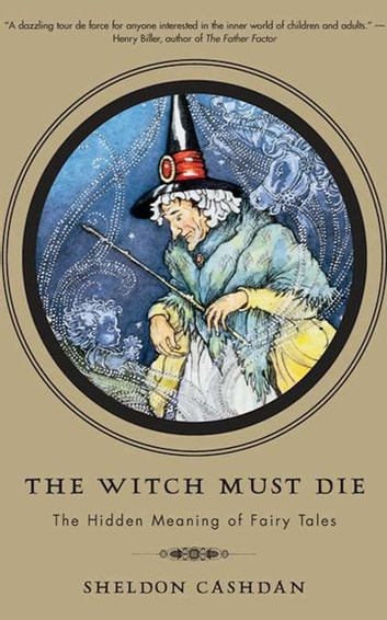 The Witch Must Die - The Hidden Meaning of Fairy Tales ebook by Sheldon Cashdan