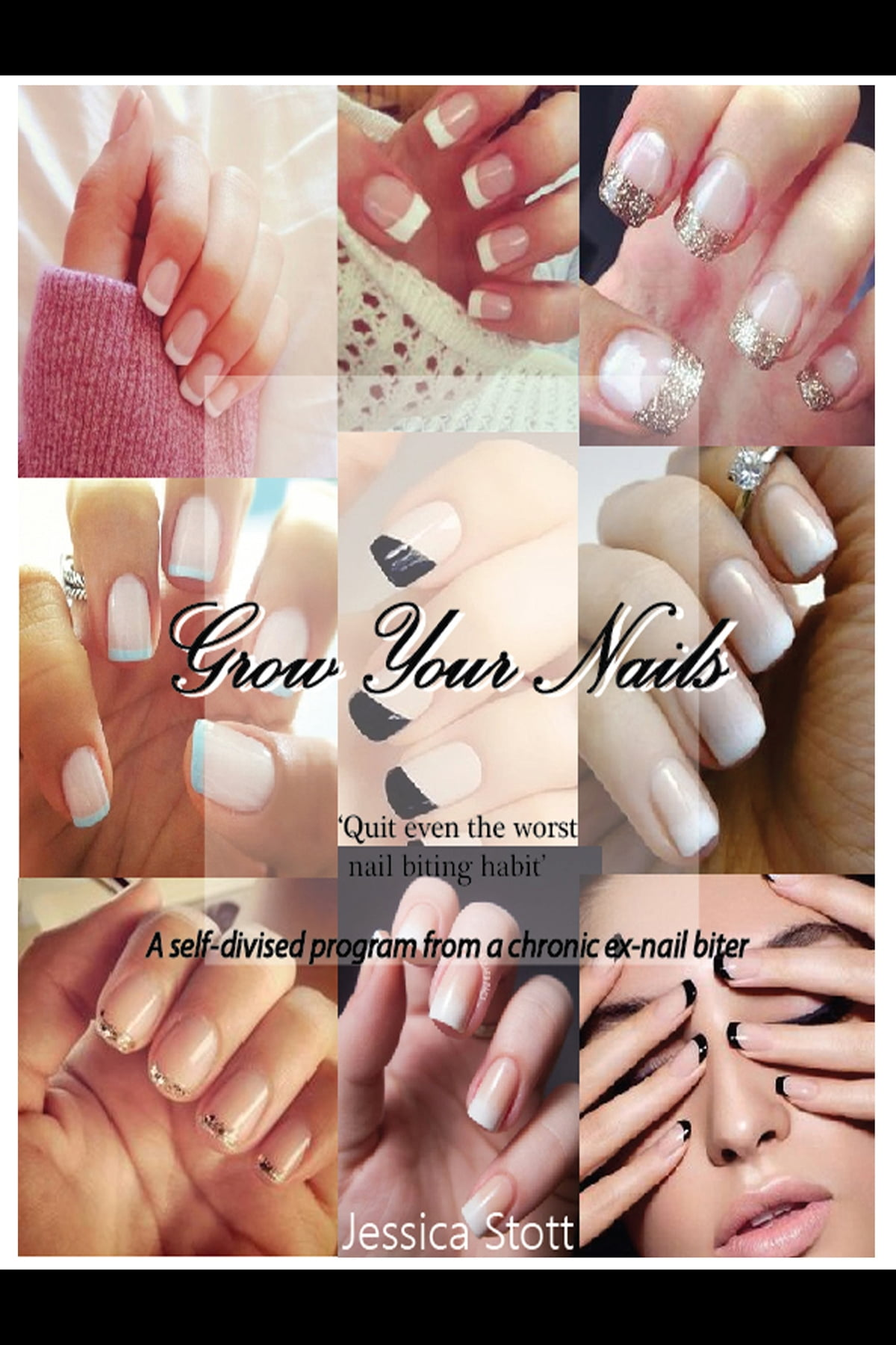 Grow Your Nails: Quit Even The Worst Nail Biting Habit eBook by ...