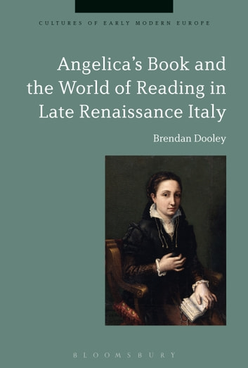 Angelica's Book and the World of Reading in Late Renaissance Italy ebook by Professor Brendan Dooley,Professor Brian Cowan,Beat Kümin