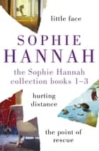 The Sophie Hannah Collection 1-3 - The Culver Valley Crime Series: Little Face, Hurting Distance, The Point of Rescue ebook by Sophie Hannah