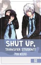 Shut Up, Transfer Student! 2 ebook by PHM Moura