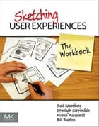 Sketching User Experiences: The Workbook ebook by Saul Greenberg, Sheelagh Carpendale, Nicolai Marquardt,...