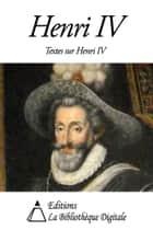 Textes sur Henri IV ebook by Collectif