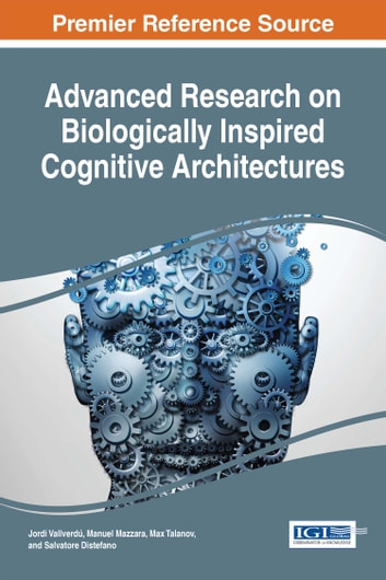 Advanced Research on Biologically Inspired Cognitive Architectures ebook by