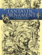 Fantastic Ornament - 110 Designs and Motifs ebook by Michel Liénard