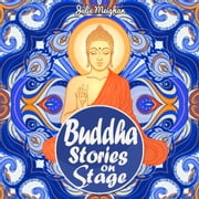 Buddha Stories on Stage - A collection of children's plays audiobook by Julie Meighan