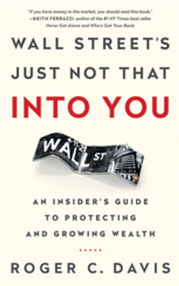 Wall Street's Just Not That into You - An Insider's Guide to Protecting and Growing Wealth ebook by Roger Davis