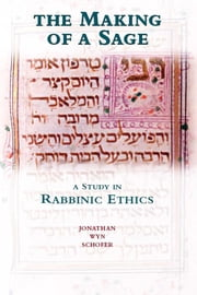 The Making of a Sage: A Study in Rabbinic Ethics ebook by Schofer, Jonathan Wyn