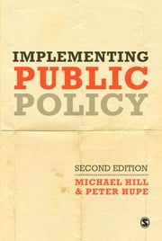 Implementing Public Policy - An Introduction to the Study of Operational Governance ebook by Michael Hill,Dr Peter Hupe