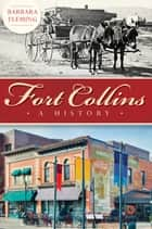 Fort Collins - A History ebook by Barbara Fleming