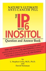 The IP6 with Inositol Question and Answer Book: Nature's Ultimate Anti-Cancer Pill ebook by L. Stephen Coles, PhD