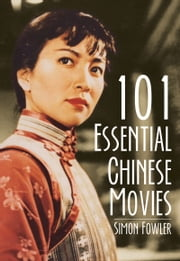 101 Essential Chinese Movies ebook by Simon Fowler