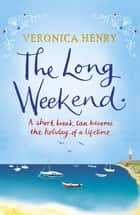 The Long Weekend ebook by Veronica Henry