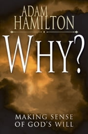 Why? - Making Sense of God's Will ebook by Adam Hamilton