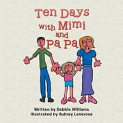 Ten Days with Mimi and Pa Pa ebook by Debbie Williams