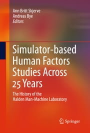 Simulator-based Human Factors Studies Across 25 Years - The History of the Halden Man-Machine Laboratory ebook by Ann Britt Skjerve,Andreas Bye