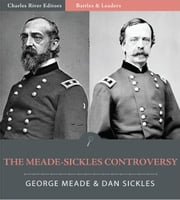 Battles & Leaders of the Civil War: The Meade - Sickles Controversy (Illustrated Edition) ebook by George Meade & Dan Sickles