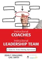 Instructional Coaches and the Instructional Leadership Team ebook by Dr. Dean T. Spaulding,Ms. Gail M. Smith