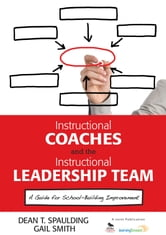 Instructional Coaches and the Instructional Leadership Team - A Guide for School-Building Improvement ebook by Dr. Dean T. Spaulding,Ms. Gail M. Smith