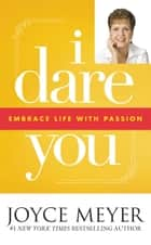 I Dare You - Embrace Life with Passion ebook by Joyce Meyer
