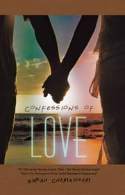 "Confessions Of Love - ""If I Die never Having Loved, Then I Die Never Having Lived"" ""Don't Cry Because Its Over, Smile Because It Happened"" ebook by Sarah Chemaissem"