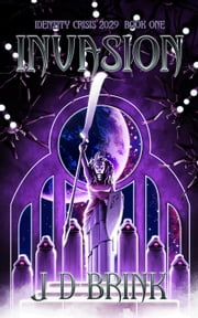 Invasion - Identity Crisis 2029 ebook by J. D. Brink