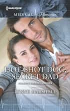 Hot-Shot Doc, Secret Dad ebook by Lynne Marshall
