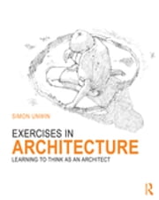 Exercises in Architecture - Learning to Think as an Architect ebook by Simon Unwin