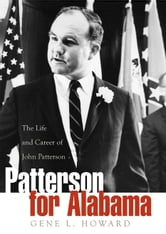 Patterson for Alabama - The Life and Career of John Patterson ebook by Gene L. Howard