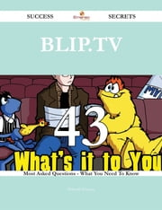 Blip.TV 43 Success Secrets - 43 Most Asked Questions On Blip.TV - What You Need To Know ebook by Deborah Gregory