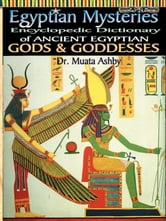 EGYPTIAN MYSTERIES VOL 2- Dictionary of Gods and Goddesses of Ancient Egypt ebook by Ashby, Muata