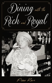 Dining with the Rich and Royal ebook by Fiona Ross