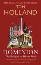 Dominion - The Making of the Western Mind ebook by Tom Holland