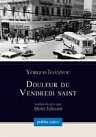 Douleur du Vendredi saint ebook by Michel Volkovitch,Yòrgos Ioànnou
