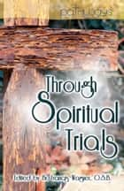 Through Spiritual Trials ebook by Brother Francis Wagner, O.S.B.