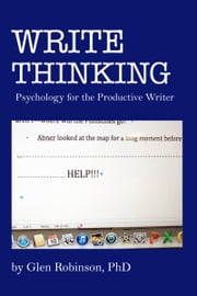 Write Thinking: Psychology for the Productive Writer ebook by Glen Robinson