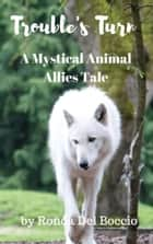 Trouble's Turn: A Mystical Animal Allies Short Story ebook by Ronda Del Boccio