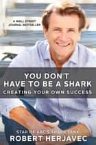 You Don't Have to Be a Shark ebook by Robert Herjavec