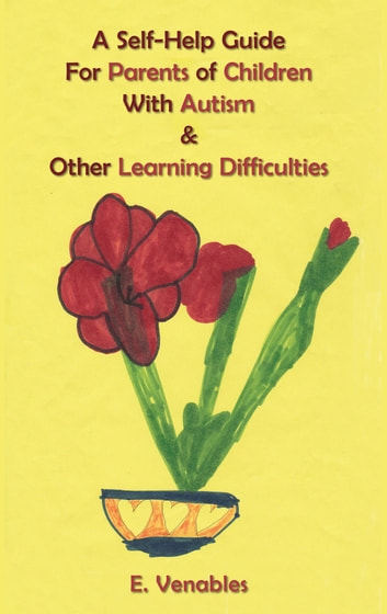 A Self-Help Guide for Parents of Children with Autism and Other Learning Difficulties ebook by E. Venables